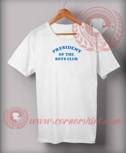 President Of The Boys Club T shirt