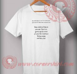 Stay A Kid Quotes As Long As You Can T shirt