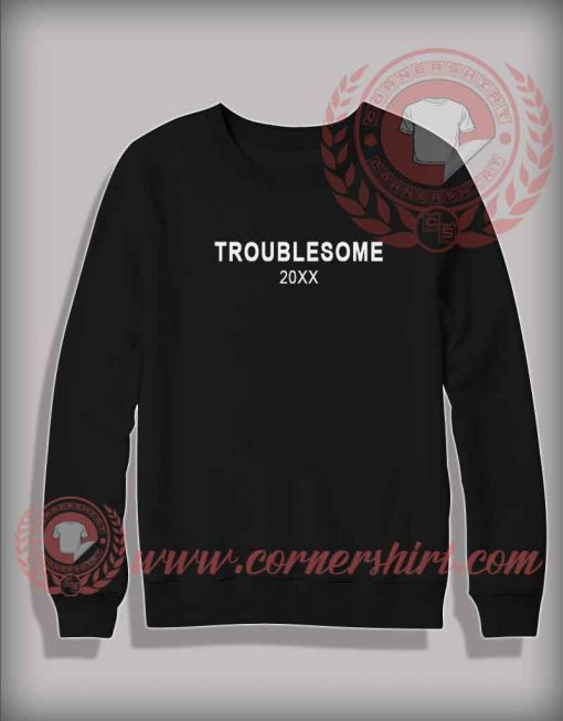 Troublesome 20XX Sweatshirt