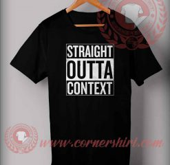 Straight Outta Context T shirt