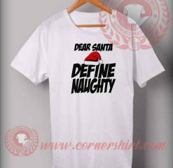 Dear Santa Define Naughty T shirt