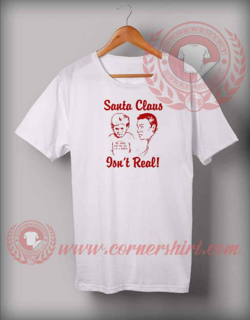 Santa Claus Is Not Real T shirt