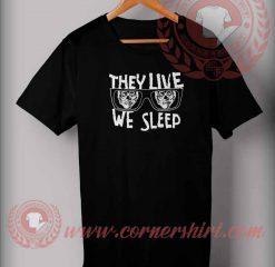 They Live We Sleep T shirt