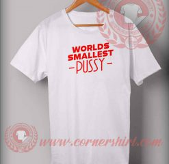 World Smallest Pussy T shirt