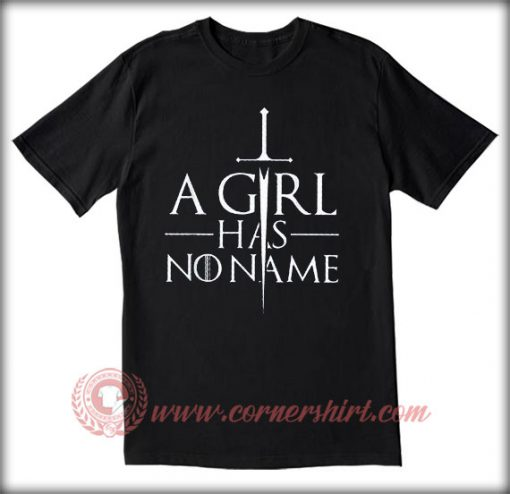 A Girl Has No Name T shirt