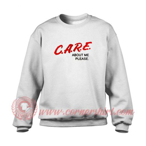 Care About Me Please Sweatshirt