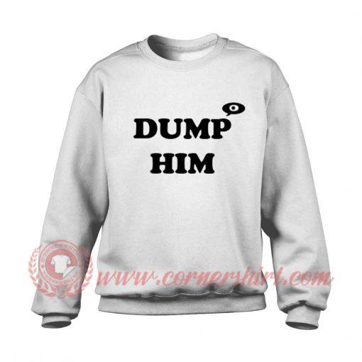 Dump Him Sweatshirt