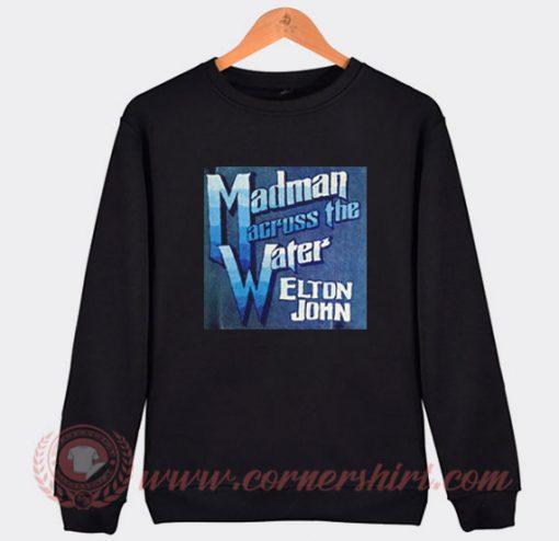 Elton John Madman Across The Water Sweatshirt