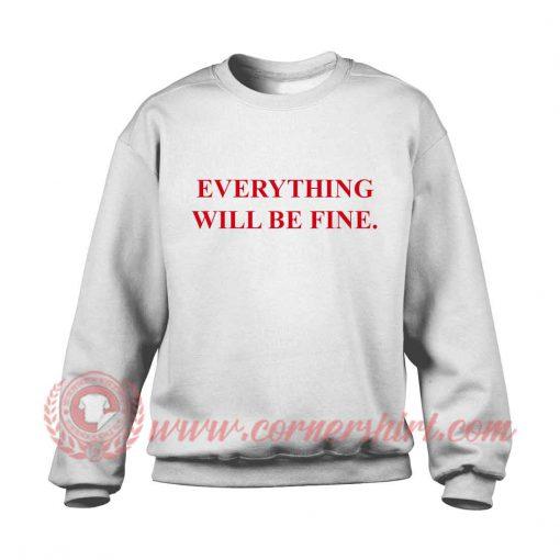 Everything Will Be Fine Sweatshirt