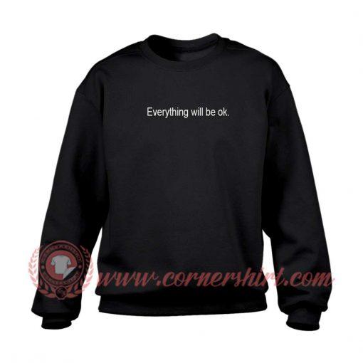 Everything Will Be Ok Sweatshirt