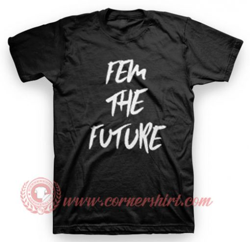 Fem The Future T Shirt