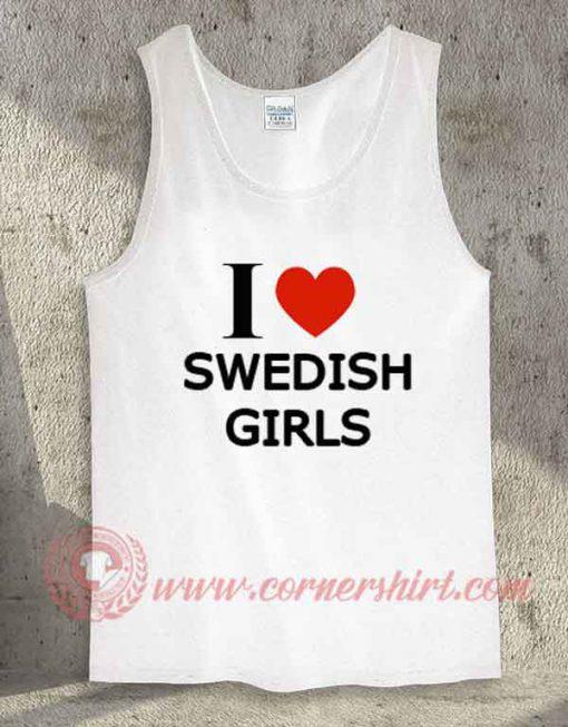 I Love Swedish Girls Tank Top