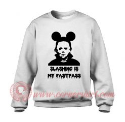 Michael Myers Slashing Is My Fastpass Sweatshirt