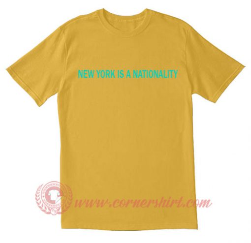 New York Is A Nationality T Shirt