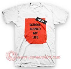 School Ruined My Life T Shirt