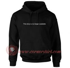 This Story In No Longer Available Hoodie