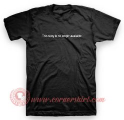 This Story is No Longer Available T Shirt