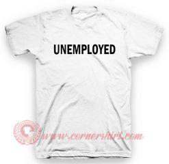 Unemployed T Shirt
