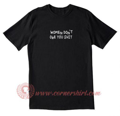 Woman Don't Owe You Shit T Shirt