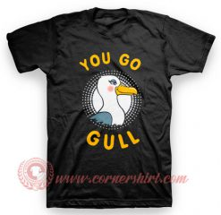You Go Gull T Shirt
