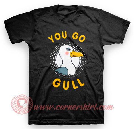You Go Gull T Shirt