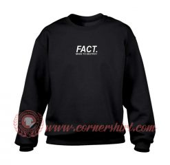 Fact Made To Destroy Sweatshirt