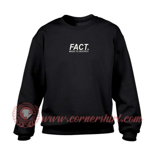 Fact Made To Destroy Sweatshirt