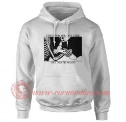 I Died For You On Time But Never Again Hoodie