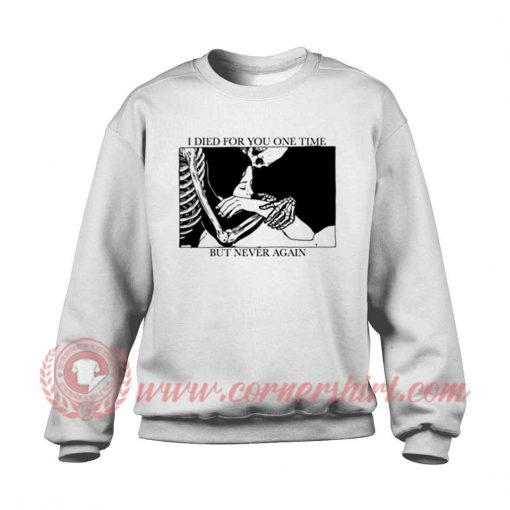 I Died For You On Time But Never Again Sweatshirt