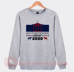Any Functioning Adult 2020 Sweatshirt
