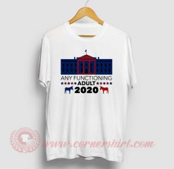 Any Functioning Adult 2020 T Shirt