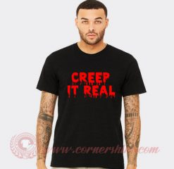 Creep It Real Hoodie T shirt
