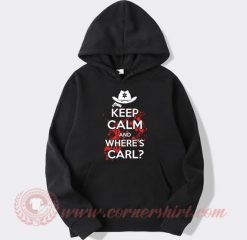 Keep Calm And Wheres Carl Hoodie