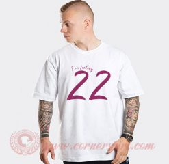 Taylor Swift I'm Feeling 22 T Shirt