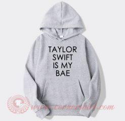 Taylor Swift Is My Bae Hoodie