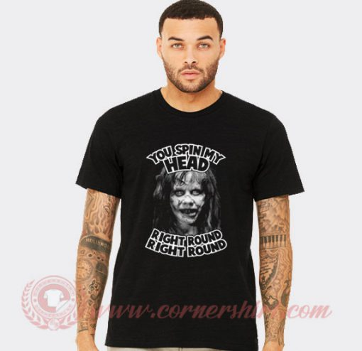 You Spin My Head Right Round The Exorcist T Shirt