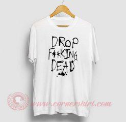 Drop Dead Custom Design T Shirt