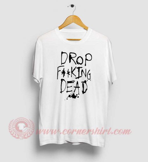 Drop Dead Custom Design T Shirt
