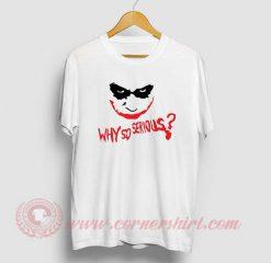 Custom Joker Why So Serious T Shirt