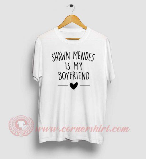 Shawn Mendes Is My Boyfriend Custom T Shirt
