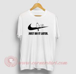 Snoopy Just Do It Later Custom T Shirt
