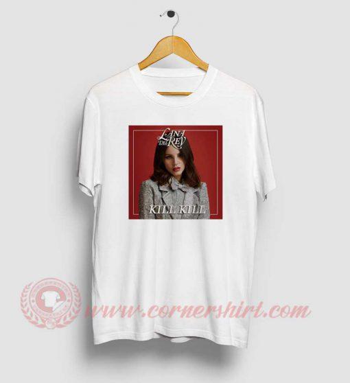 Lana Del Rey Kill Kill T Shirt