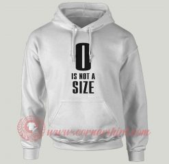 0 Is Not A Size Custom Hoodie