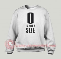 0 Is Not A Size Custom Sweatshirt