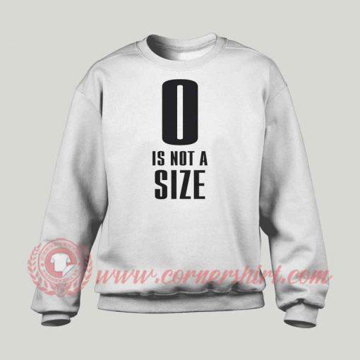 0 Is Not A Size Custom Sweatshirt