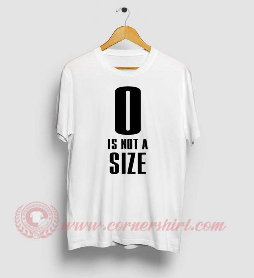 0 Is Not A Size Custom T Shirt