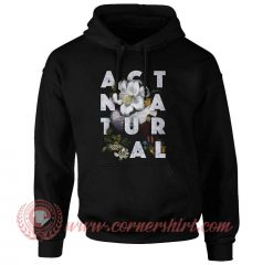 Act Natural Custom Design Hoodie