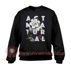Act Natural Custom Design Sweatshirt