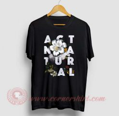 Act Natural Custom Design T Shirts