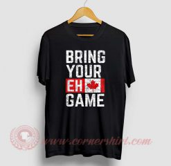 Bring Your EH Game Custom Design T Shirts
